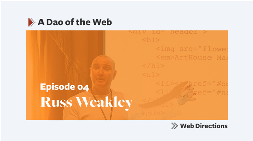 Russ Weakley: Dao of the Web Episode 4